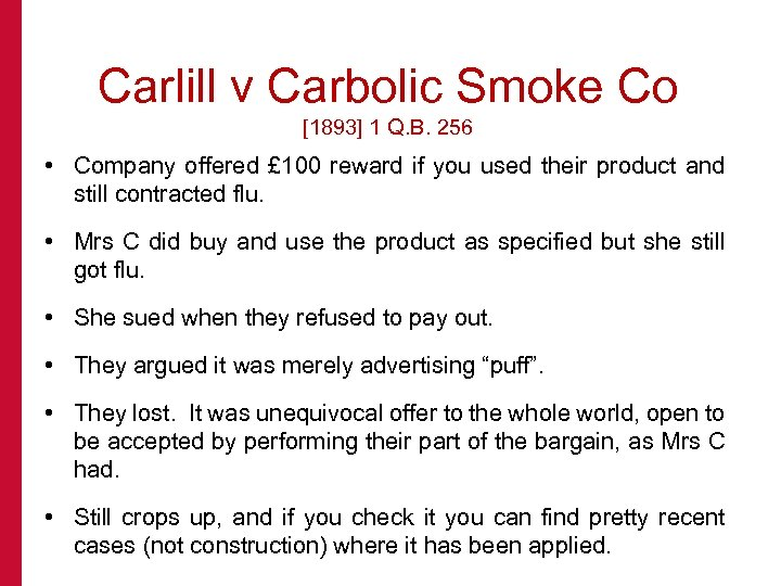 Carlill v Carbolic Smoke Co [1893] 1 Q. B. 256 • Company offered £