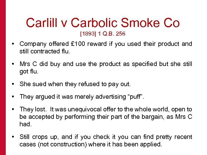 Carlill v Carbolic Smoke Co [1893] 1 Q. B. 256 • Company offered £