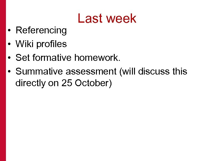 • • Last week Referencing Wiki profiles Set formative homework. Summative assessment (will