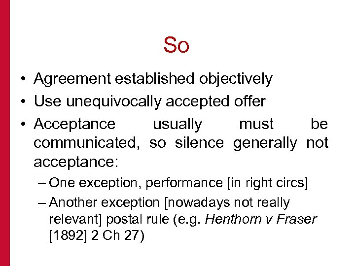 So • Agreement established objectively • Use unequivocally accepted offer • Acceptance usually must