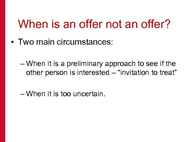 When is an offer not an offer? • Two main circumstances: – When it