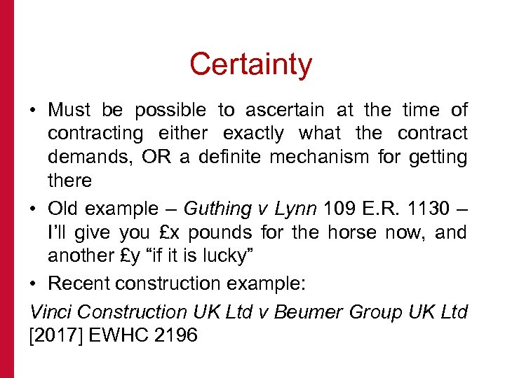 Certainty • Must be possible to ascertain at the time of contracting either exactly
