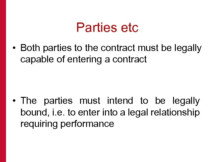 Parties etc • Both parties to the contract must be legally capable of entering