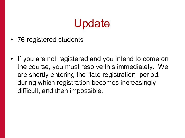 Update • 76 registered students • If you are not registered and you intend