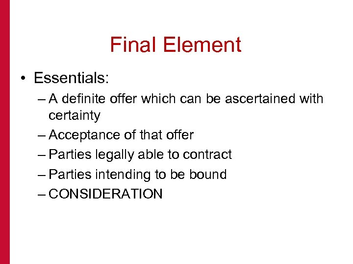 Final Element • Essentials: – A definite offer which can be ascertained with certainty