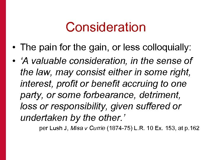 Consideration • The pain for the gain, or less colloquially: • 'A valuable consideration,