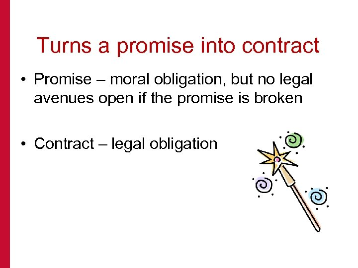 Turns a promise into contract • Promise – moral obligation, but no legal avenues