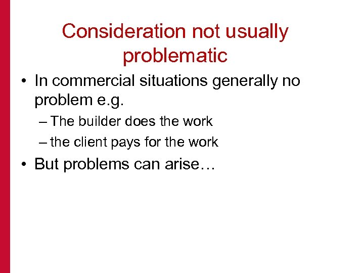 Consideration not usually problematic • In commercial situations generally no problem e. g. –