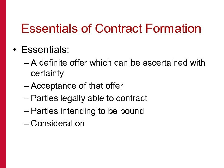 Essentials of Contract Formation • Essentials: – A definite offer which can be ascertained