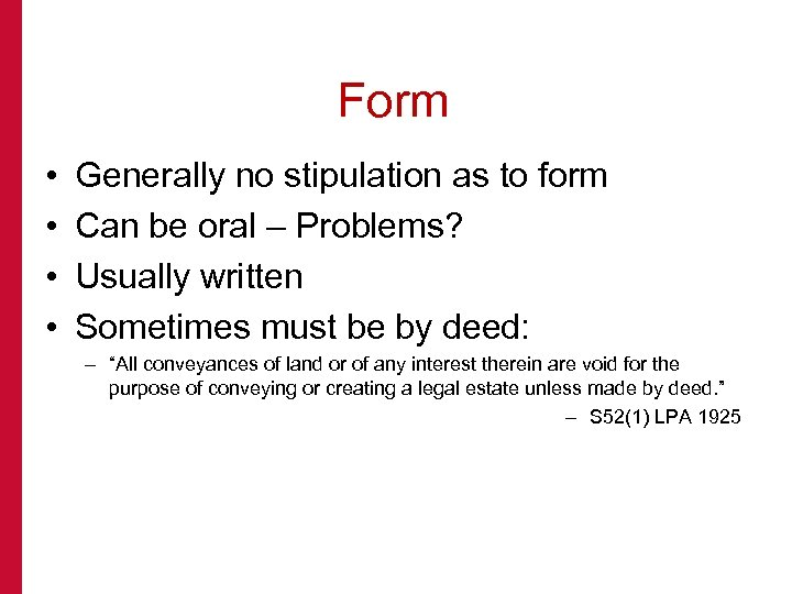 Form • • Generally no stipulation as to form Can be oral – Problems?