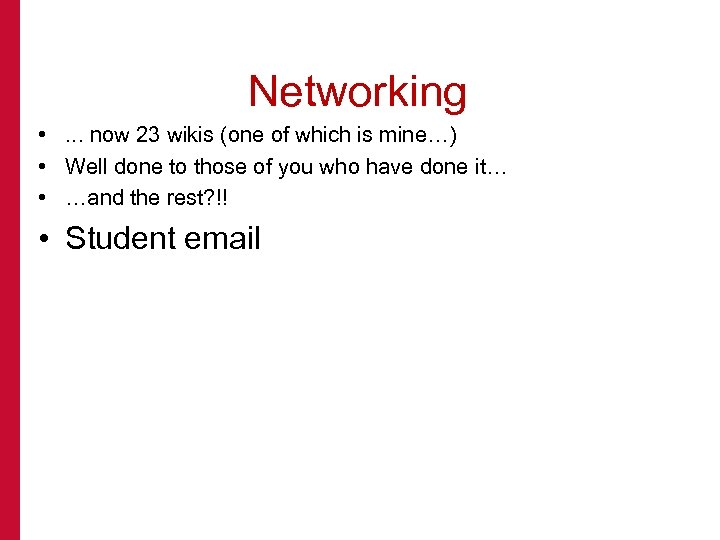 Networking • . . . now 23 wikis (one of which is mine…) •
