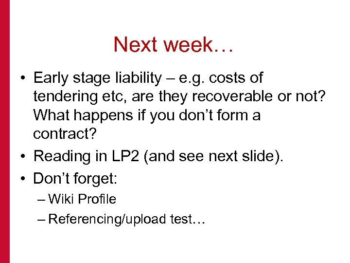 Next week… • Early stage liability – e. g. costs of tendering etc, are