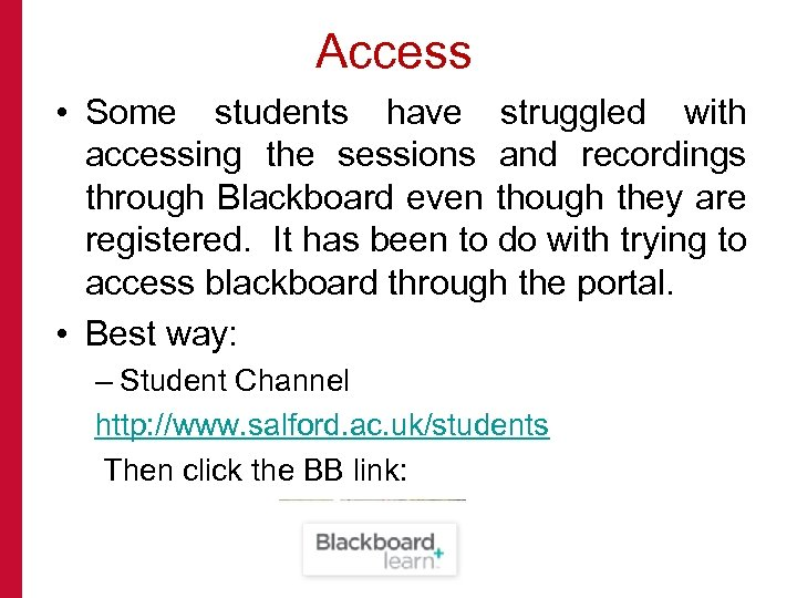 Access • Some students have struggled with accessing the sessions and recordings through Blackboard