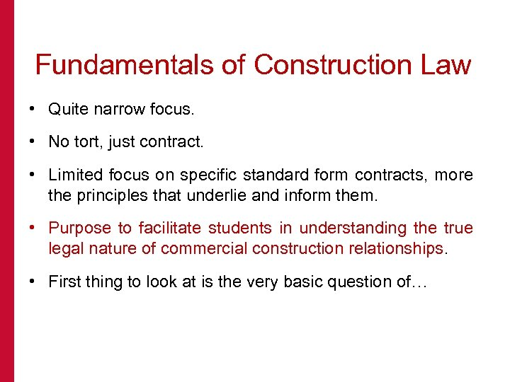 Fundamentals of Construction Law • Quite narrow focus. • No tort, just contract. •
