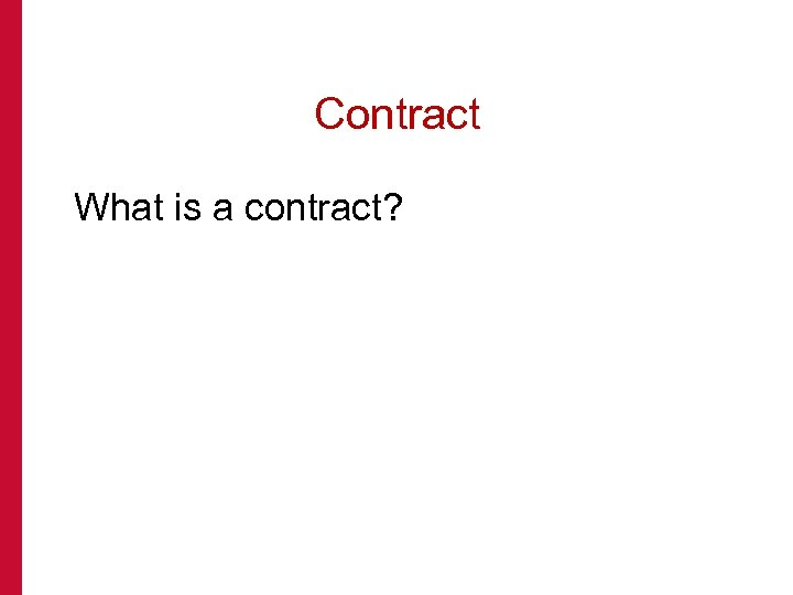 Contract What is a contract?