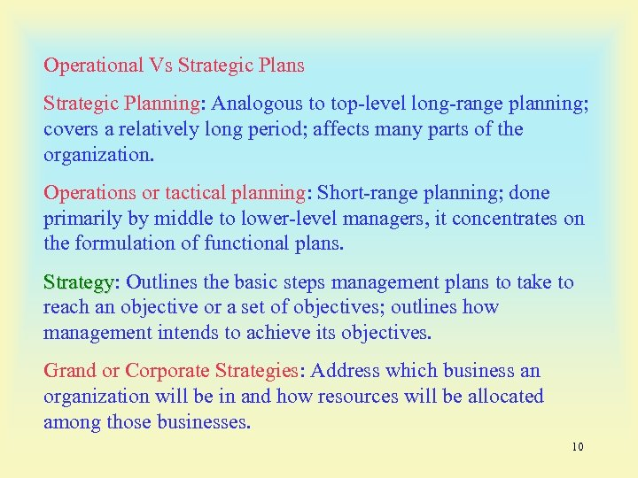 Operational Vs Strategic Planning: Analogous to top-level long-range planning; covers a relatively long period;