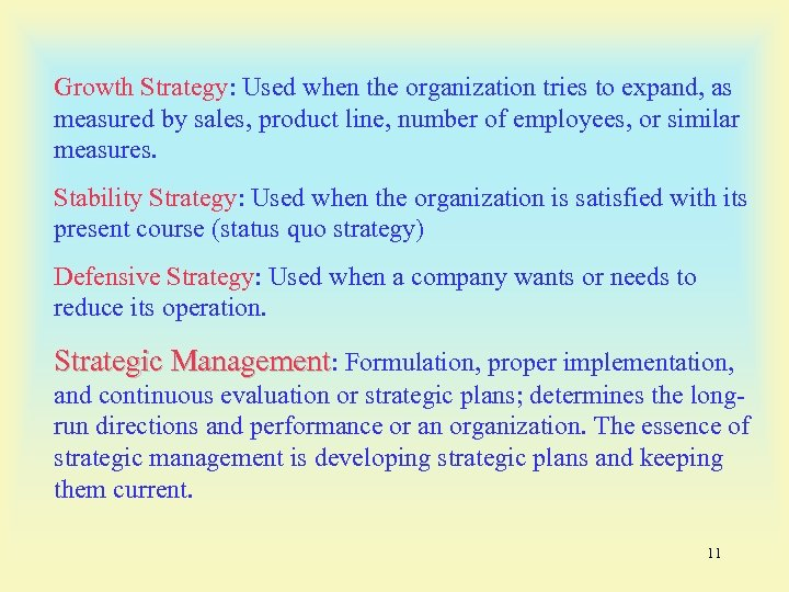 Growth Strategy: Used when the organization tries to expand, as measured by sales, product