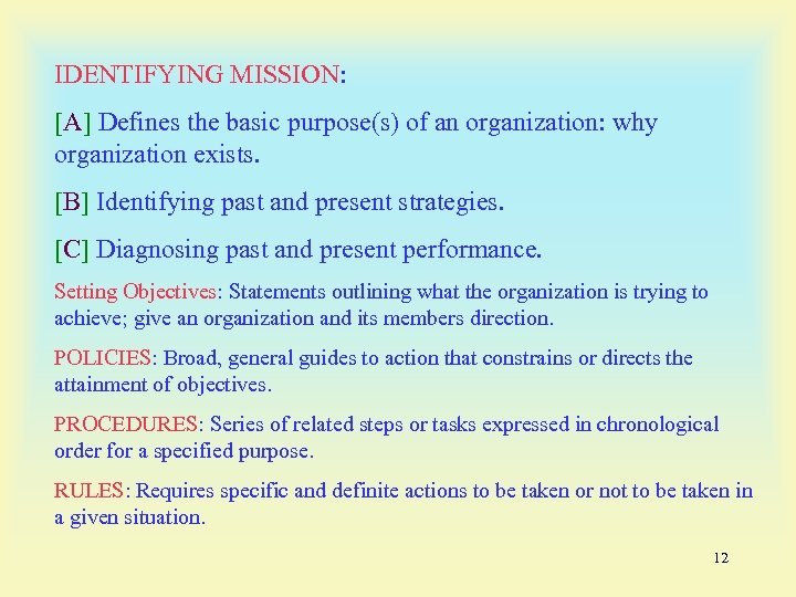 IDENTIFYING MISSION: [A] Defines the basic purpose(s) of an organization: why organization exists. [B]
