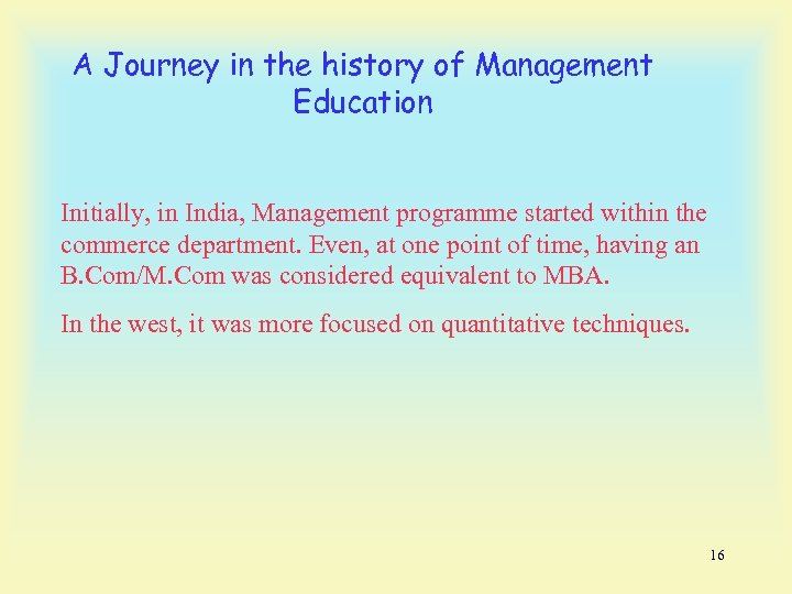 A Journey in the history of Management Education Initially, in India, Management programme started