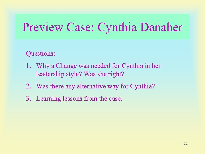 Preview Case: Cynthia Danaher Questions: 1. Why a Change was needed for Cynthia in