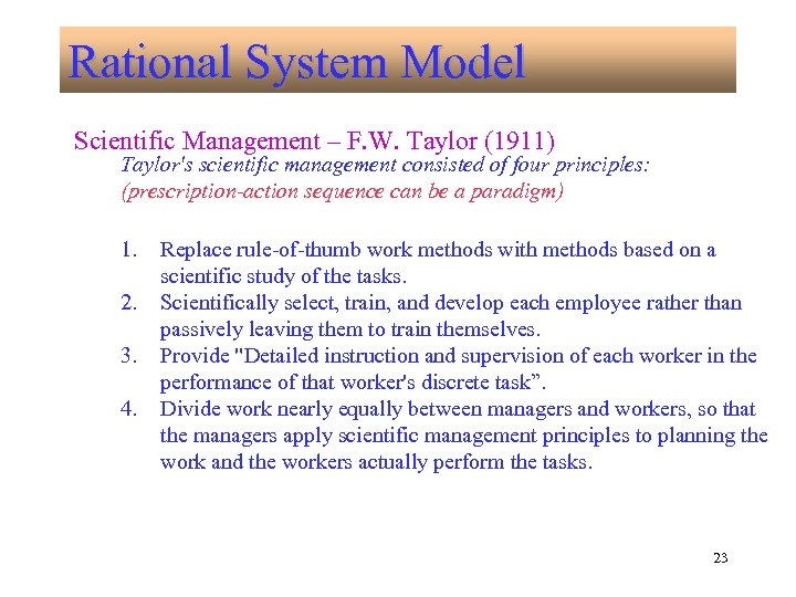 Rational System Model Rational System Scientific Management – F. W. Taylor (1911) Taylor's scientific