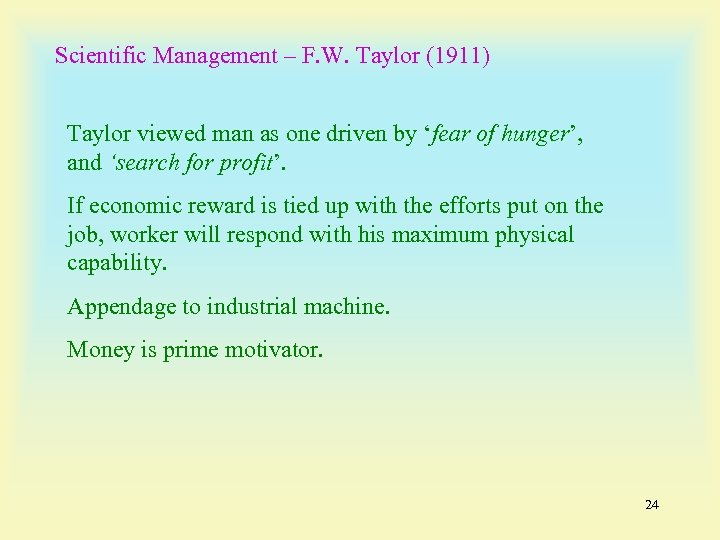 Scientific Management – F. W. Taylor (1911) Taylor viewed man as one driven by