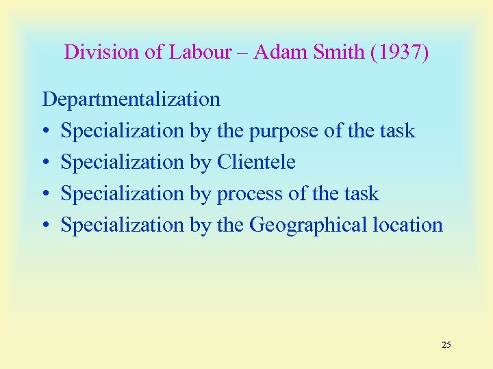 Division of Labour – Adam Smith (1937) Departmentalization • Specialization by the purpose of