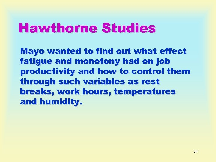 Hawthorne Studies Mayo wanted to find out what effect fatigue and monotony had on