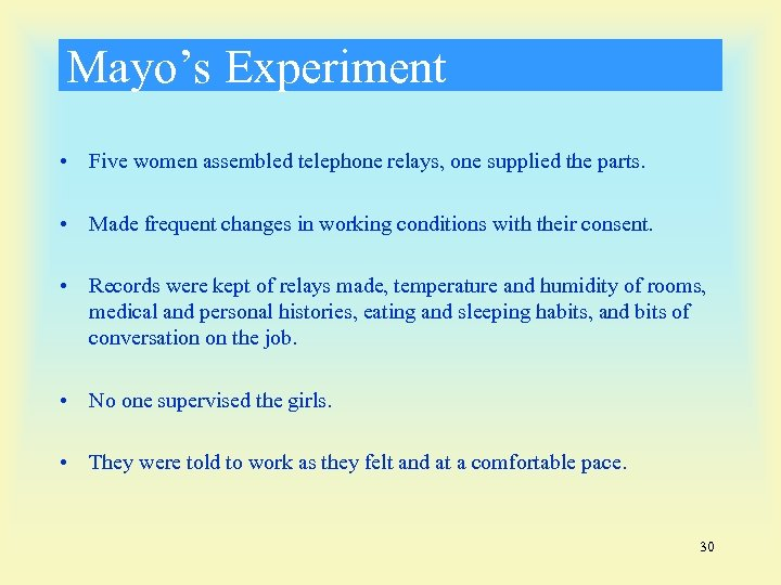 Mayo's Experiment • Five women assembled telephone relays, one supplied the parts. • Made