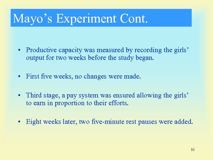 Mayo's Experiment Cont. • Productive capacity was measured by recording the girls' output for
