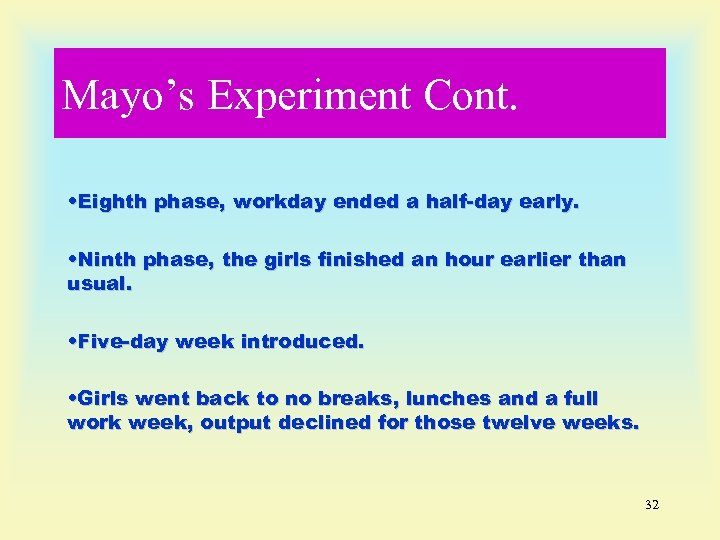 Mayo's Experiment Cont. • Eighth phase, workday ended a half-day early. • Ninth phase,