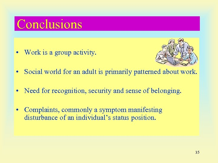 Conclusions • Work is a group activity. • Social world for an adult is