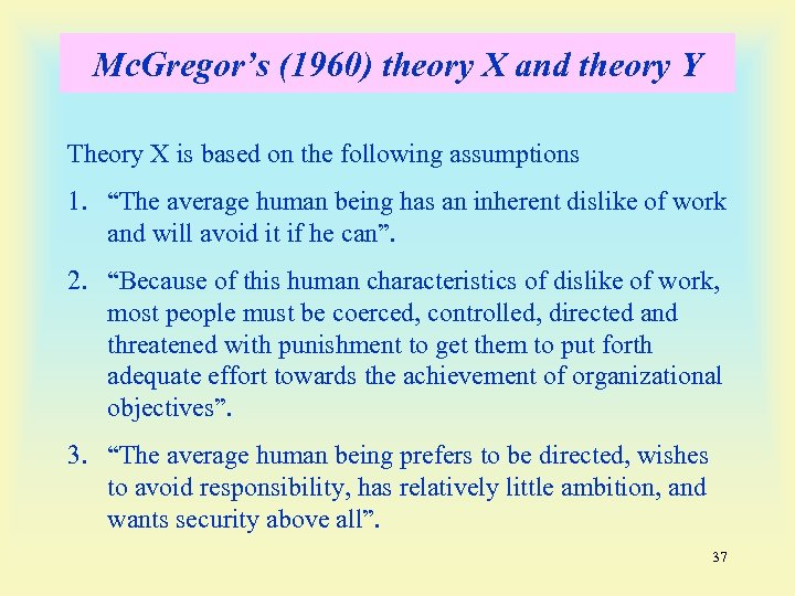 Mc. Gregor's (1960) theory X and theory Y Theory X is based on the