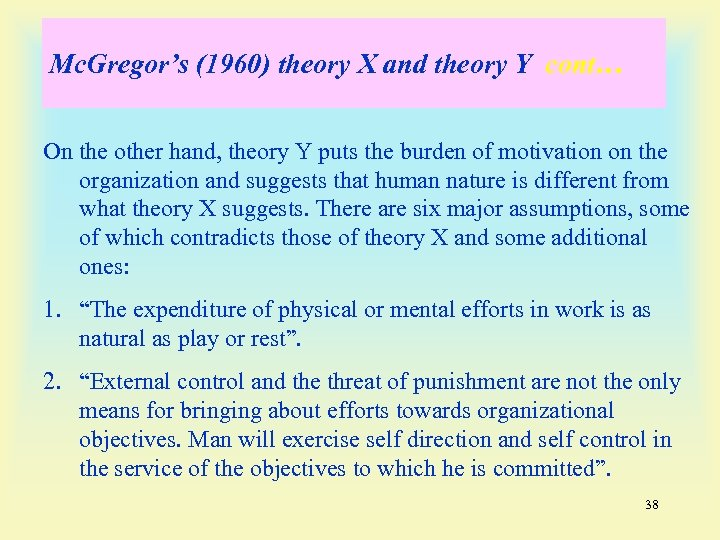 Mc. Gregor's (1960) theory X and theory Y cont… On the other hand, theory