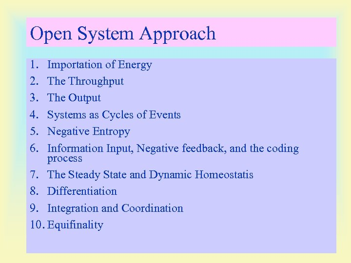 Open System Approach 1. 2. 3. 4. 5. 6. Importation of Energy The Throughput
