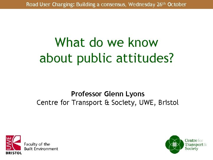 Road User Charging: Building a consensus, Wednesday 26 th October 1 of 18 What
