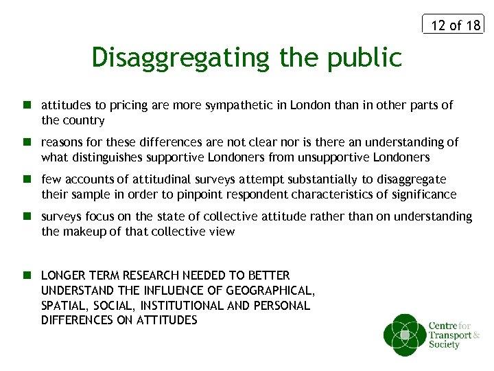12 of 18 Disaggregating the public n attitudes to pricing are more sympathetic in