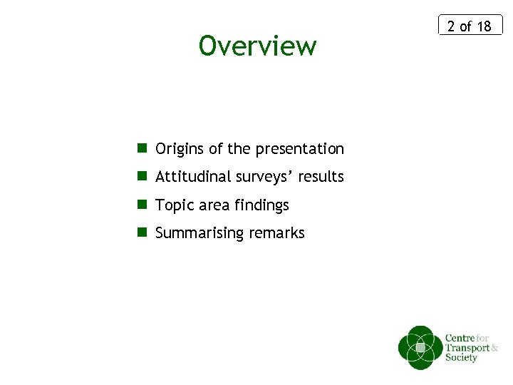 Overview n Origins of the presentation n Attitudinal surveys' results n Topic area findings