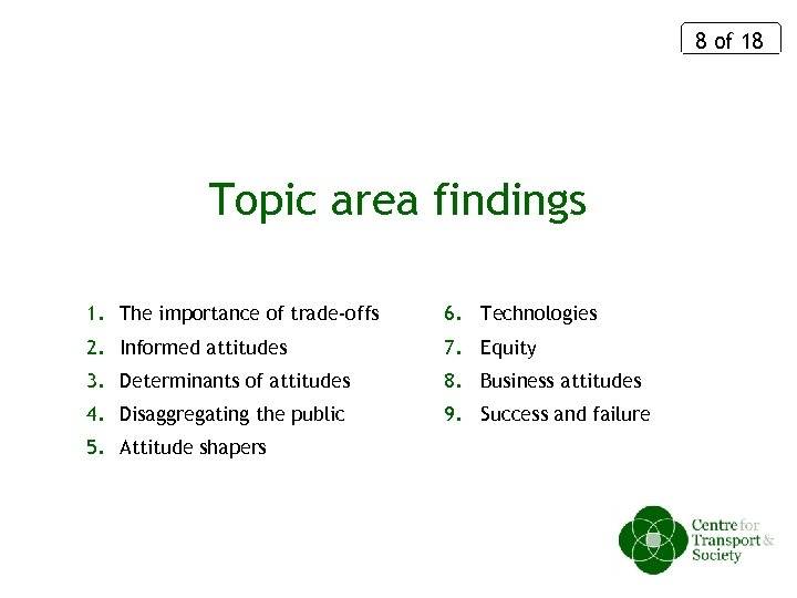 8 of 18 Topic area findings 1. The importance of trade-offs 6. Technologies 2.