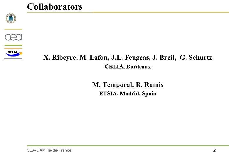 Collaborators X. Ribeyre, M. Lafon, J. L. Feugeas, J. Breil, G. Schurtz CELIA, Bordeaux