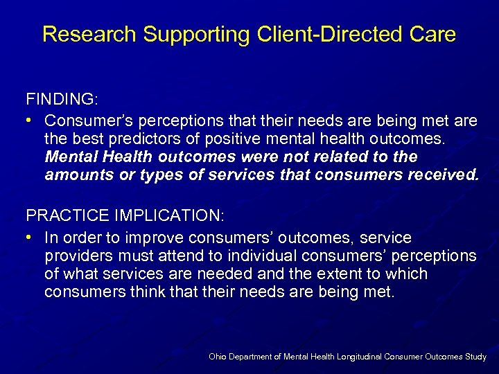Research Supporting Client-Directed Care FINDING: • Consumer's perceptions that their needs are being met