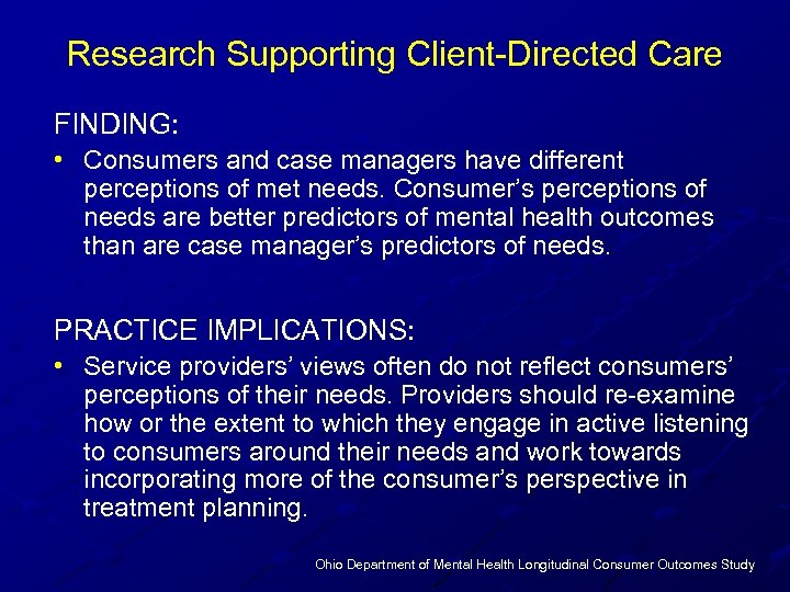 Research Supporting Client-Directed Care FINDING: • Consumers and case managers have different perceptions of