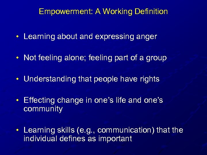 Empowerment: A Working Definition • Learning about and expressing anger • Not feeling alone;