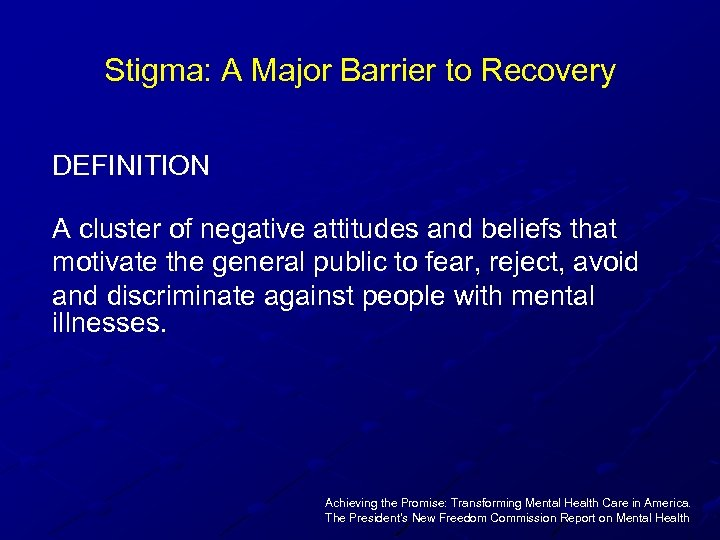 Stigma: A Major Barrier to Recovery DEFINITION A cluster of negative attitudes and beliefs
