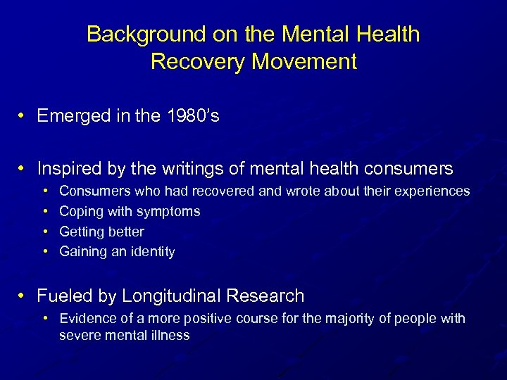 Background on the Mental Health Recovery Movement • Emerged in the 1980's • Inspired