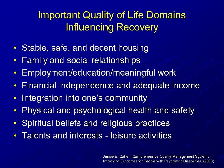 Important Quality of Life Domains Influencing Recovery • • Stable, safe, and decent housing