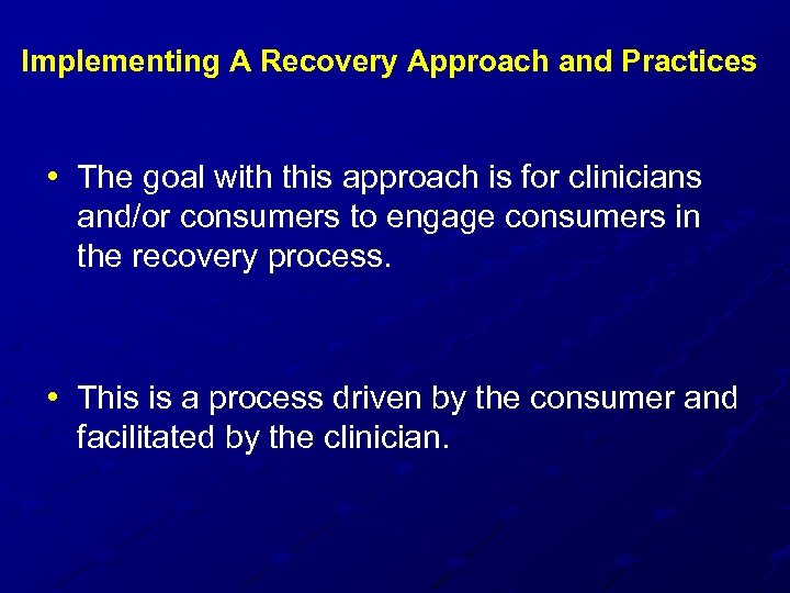 Implementing A Recovery Approach and Practices • The goal with this approach is for