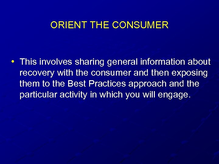 ORIENT THE CONSUMER • This involves sharing general information about recovery with the consumer