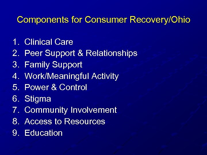 Components for Consumer Recovery/Ohio 1. Clinical Care 2. Peer Support & Relationships 3. Family