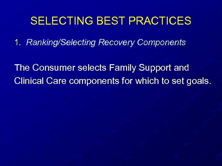 SELECTING BEST PRACTICES 1. Ranking/Selecting Recovery Components The Consumer selects Family Support and Clinical
